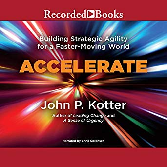 Accelerate- Building Strategic Agility for a Faster-Moving World